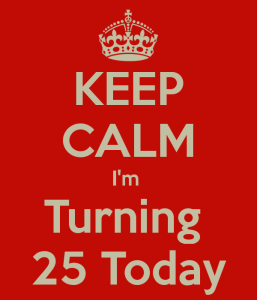 keep-calm-i-m-turning-25-today